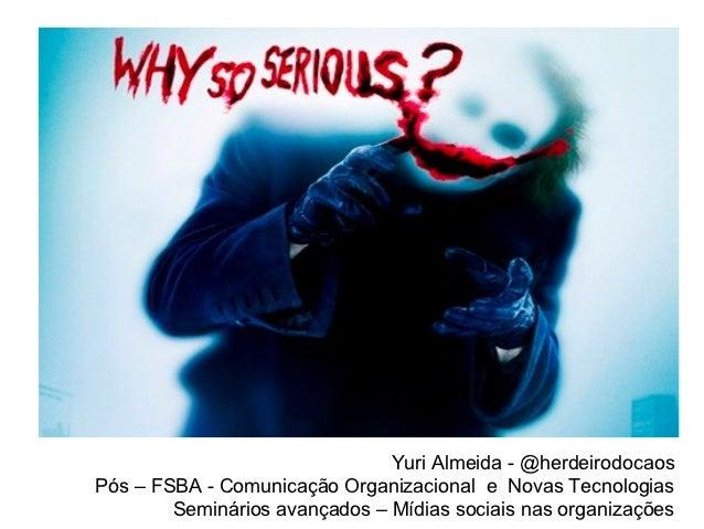 Yuri Almeida - @herdeirodocaosPós – FSBA - Comunicação Organizacional e Novas Tecnologias        Seminários avançados – Mí...