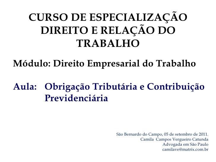 São Bernardo do Campo, 05 de setembro de 2011. Camila  Campos Vergueiro Catunda Advogada em São Paulo [email_address] CURS...