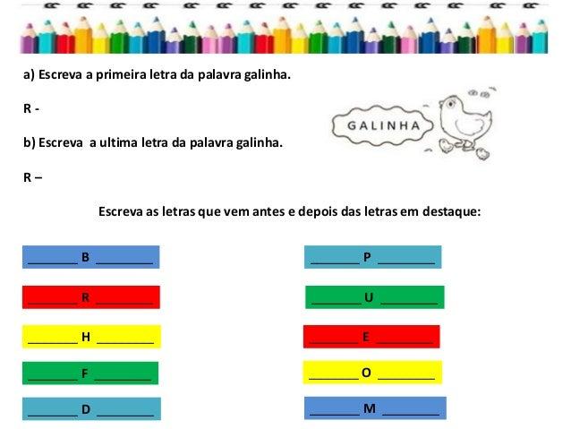 a) Escreva a primeira letra da palavra galinha.R-b) Escreva a ultima letra da palavra galinha.R–             Escreva as le...