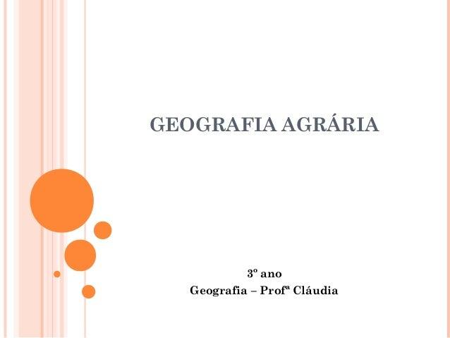 GEOGRAFIA AGRÁRIA 3º ano Geografia – Profª Cláudia