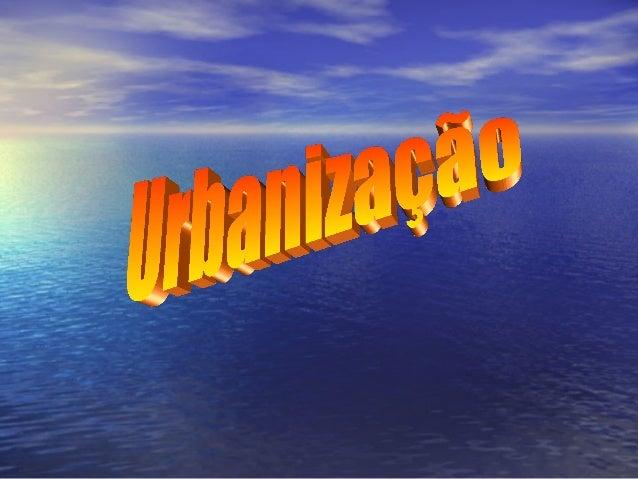 "A evolução urbanaA evolução urbana • URBANIZAÇÃOURBANIZAÇÃO """"Fenômeno caracterizado pelaFenômeno caracterizado pela conce..."