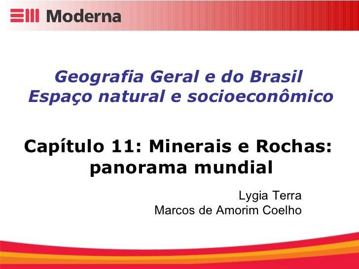 Geografia Geral e do Brasil  Espaço natural e socioeconômico Capítulo 11: Minerais e Rochas:  panorama mundial Lygia Terra...