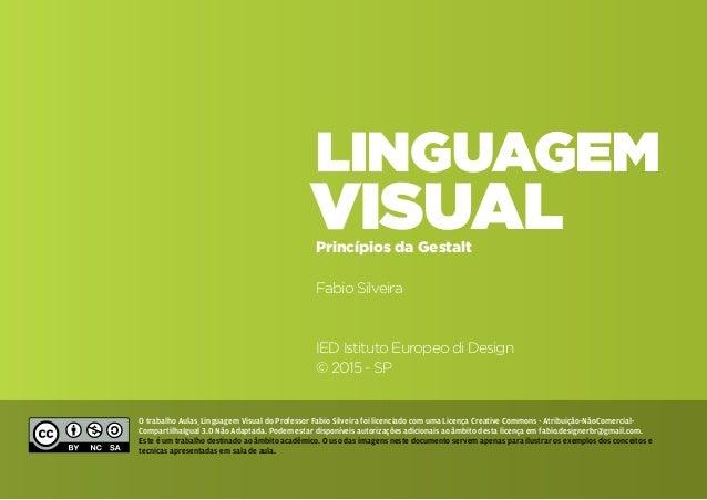 VIsual Linguagem Princípios da Gestalt Fabio Silveira IED Istituto Europeo di Design © 2015 - SP O trabalho Aulas_Linguage...