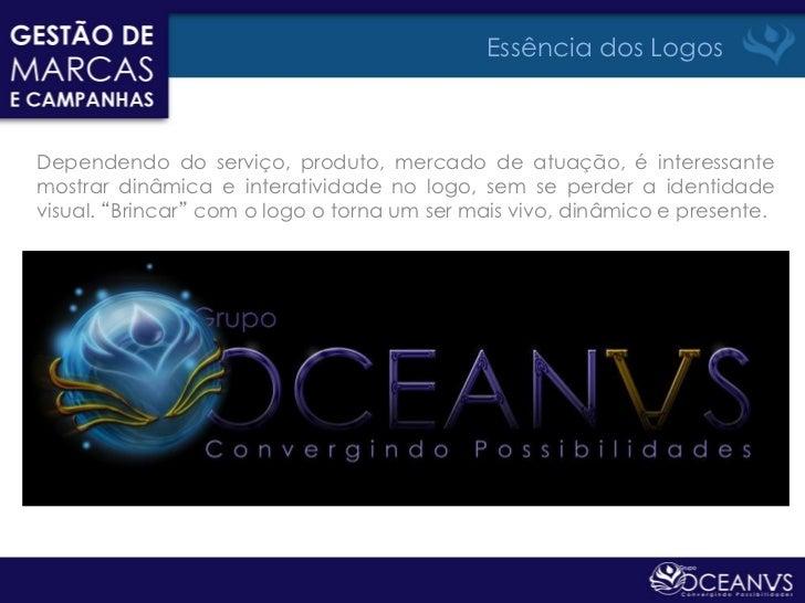 Essência dos LogosDependendo do serviço, produto, mercado de atuação, é interessantemostrar dinâmica e interatividade no l...