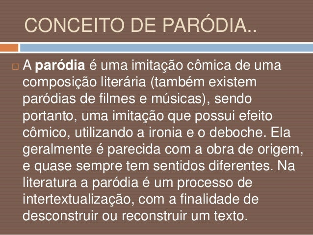 CONCEITO DE PARÓDIA..  A paródia surge a partir de uma nova interpretação, da recriação de uma obra já existente e, em ge...