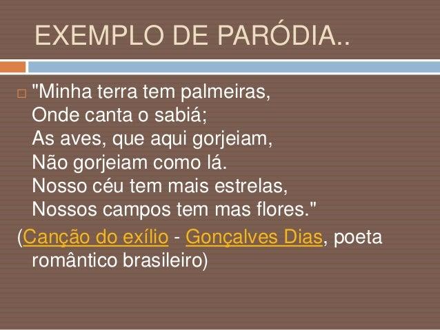 """EXEMPLO DE PARÓDIA..  A paródia de Oswald de Andrade: """"Minha terra tem palmares onde gorjeia o mar Os passarinhos daqui N..."""
