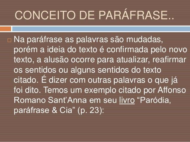 CONCEITO DE PARÁFRASE.. Texto Original  Minha terra tem palmeiras Onde canta o sabiá, As aves que aqui gorjeiam Não gorje...