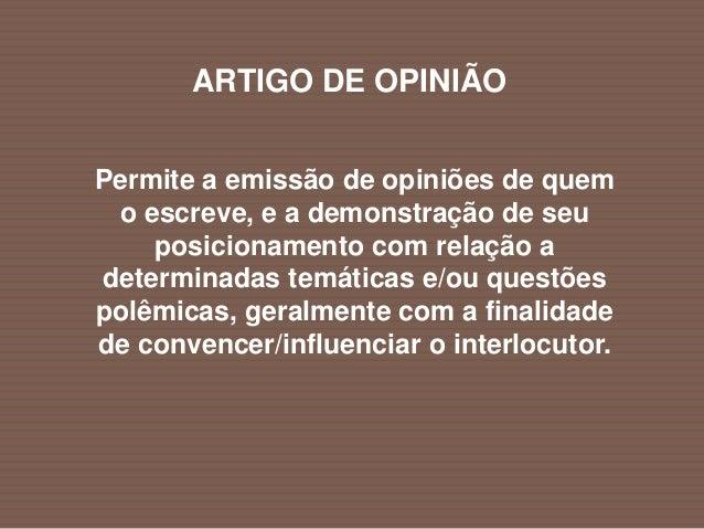 ARTIGO DE OPINIÃO  É um texto dissertativo que apresenta argumentos sobre o assunto abordado, portanto o escritor além de...
