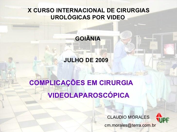 X CURSO INTERNACIONAL DE CIRURGIAS UROLÓGICAS POR VIDEO GOIÂNIA JULHO DE 2009 COMPLICAÇÕES EM CIRURGIA  VIDEOLAPAROSCÓPICA...