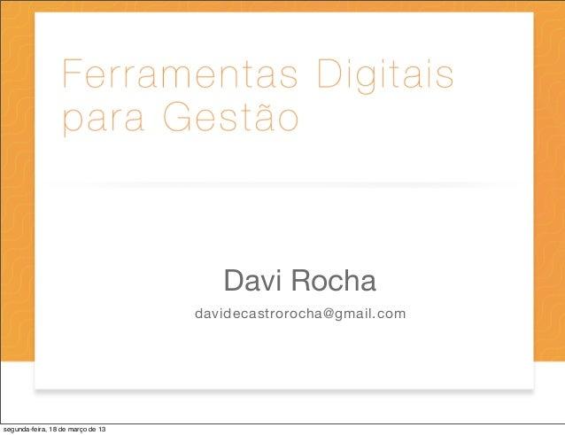 Davi Rocha                                   davidecastrorocha@gmail.comsegunda-feira, 18 de março de 13