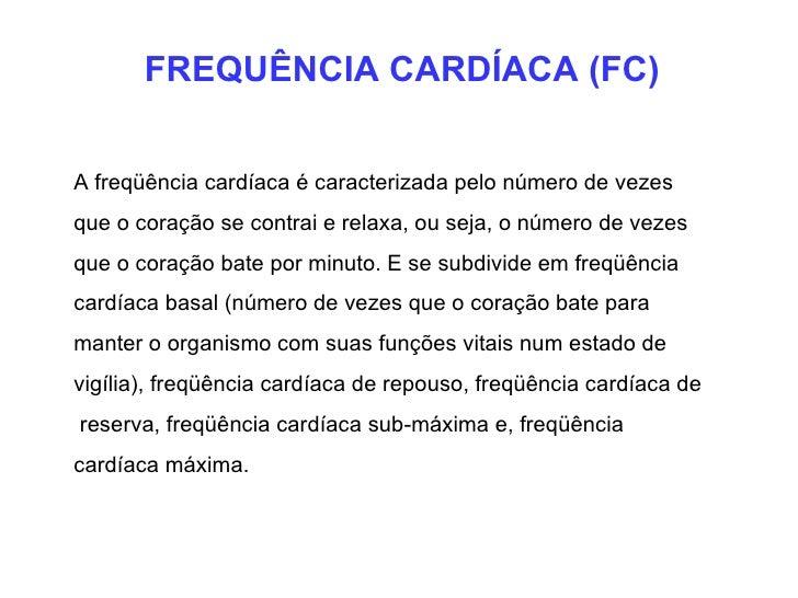 FREQUÊNCIA CARDÍACA (FC) A freqüência cardíaca é caracterizada pelo número de vezes  que o coração se contrai e relaxa, ou...