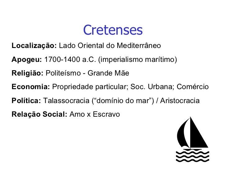 Cretenses Localização:  Lado Oriental do Mediterrâneo Apogeu:  1700-1400 a.C. (imperialismo marítimo) Religião:  Politeísm...