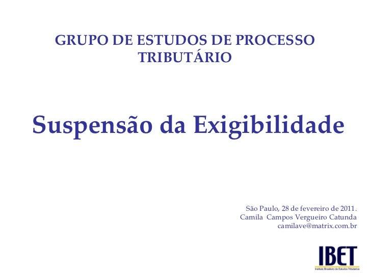 São Paulo, 28 de fevereiro de 2011. Camila  Campos Vergueiro Catunda [email_address] GRUPO DE ESTUDOS DE PROCESSO TRIBUTÁR...