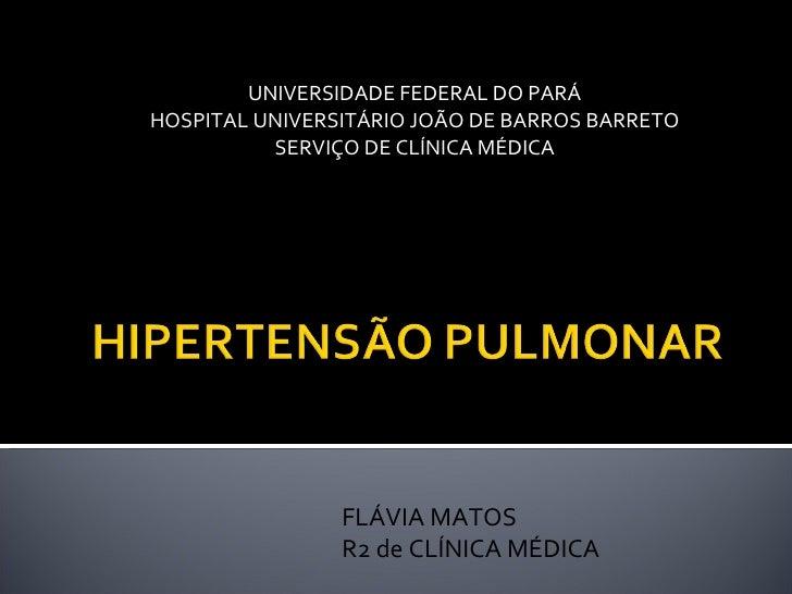 UNIVERSIDADE FEDERAL DO PARÁ HOSPITAL UNIVERSITÁRIO JOÃO DE BARROS BARRETO SERVIÇO DE CLÍNICA MÉDICA FLÁVIA MATOS R2 de CL...
