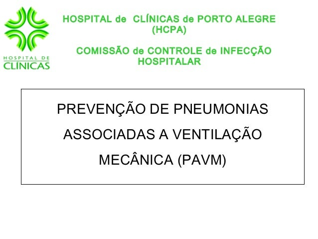 PREVENÇÃO DE PNEUMONIASASSOCIADAS A VENTILAÇÃOMECÂNICA (PAVM)HOSPITAL de CLÍNICAS de PORTO ALEGRE(HCPA)COMISSÃO de CONTROL...