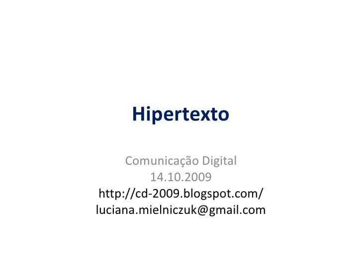 Hipertexto<br />Comunicação Digital<br />14.10.2009<br />http://cd-2009.blogspot.com/<br />luciana.mielniczuk@gmail.com<br />