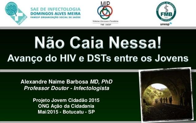 Alexandre Naime Barbosa MD, PhD Professor Doutor - Infectologista Projeto Jovem Cidadão 2015 ONG Ação da Cidadania Mai/201...