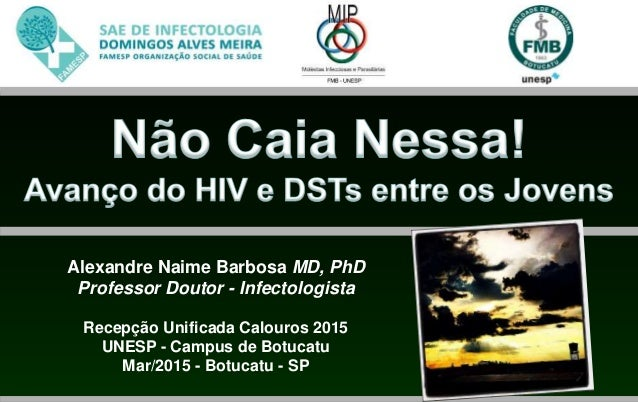 Alexandre Naime Barbosa MD, PhD Professor Doutor - Infectologista Recepção Unificada Calouros 2015 UNESP - Campus de Botuc...