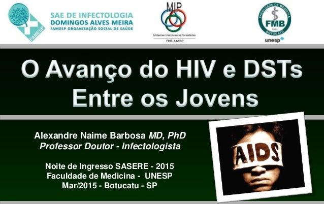 Alexandre Naime Barbosa MD, PhD Professor Doutor - Infectologista Noite de Ingresso SASERE - 2015 Faculdade de Medicina - ...