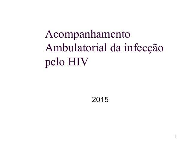 Acompanhamento Ambulatorial da infecção pelo HIV 2015 1