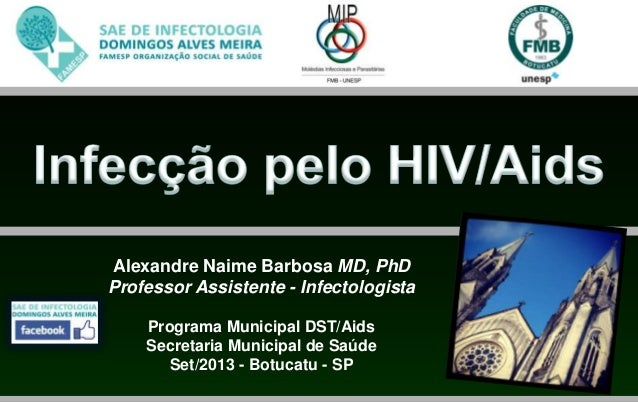Alexandre Naime Barbosa MD, PhD Professor Assistente - Infectologista Programa Municipal DST/Aids Secretaria Municipal de ...
