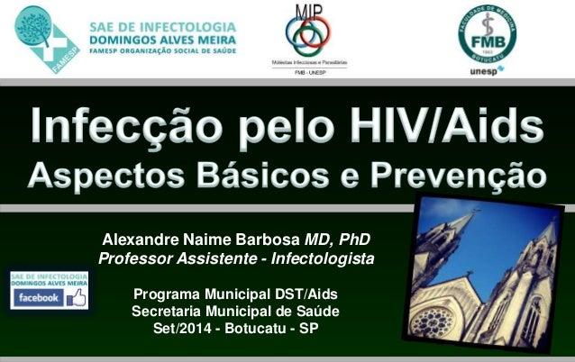Alexandre Naime Barbosa MD, PhD  Professor Assistente - Infectologista  Programa Municipal DST/Aids  Secretaria Municipal ...