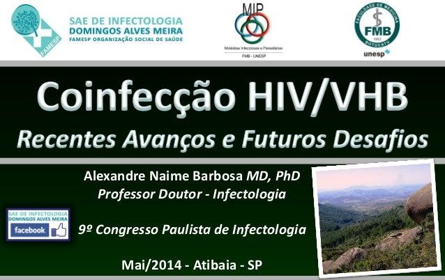 Alexandre Naime Barbosa MD, PhD Professor Doutor - Infectologia 9º Congresso Paulista de Infectologia Mai/2014 - Atibaia -...