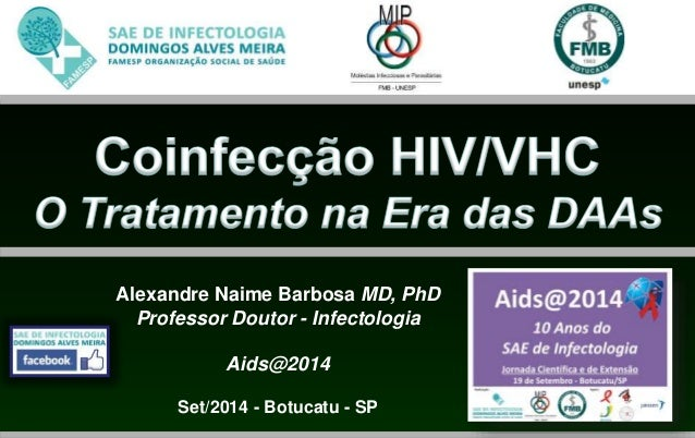 Alexandre Naime Barbosa MD, PhD  Professor Doutor - Infectologia  Aids@2014  Set/2014 - Botucatu - SP