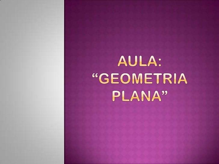 """Aula:""""Geometria Plana""""<br />"""