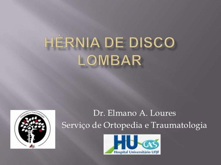 Dr. Elmano A. LouresServiço de Ortopedia e Traumatologia              HU-UFJF