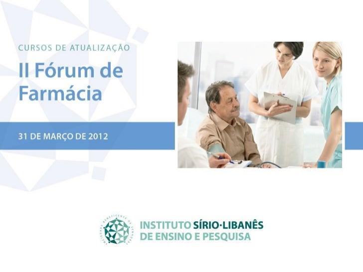 II Fórum de Farmácia do    Hospital Sírio LibanêsPediatria – atuação do farmacêutico clínico e  prescrição de medicamentos...