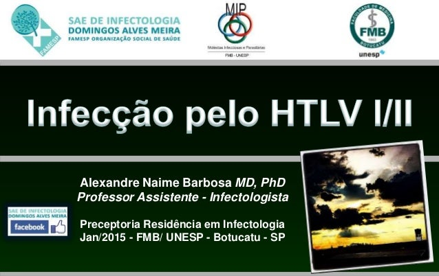 Alexandre Naime Barbosa MD, PhD Professor Assistente - Infectologista Preceptoria Residência em Infectologia Jan/2015 - FM...