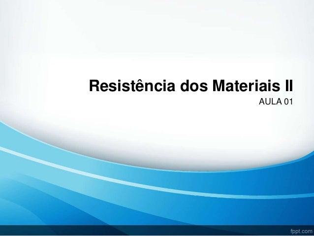 Resistência dos Materiais II AULA 01
