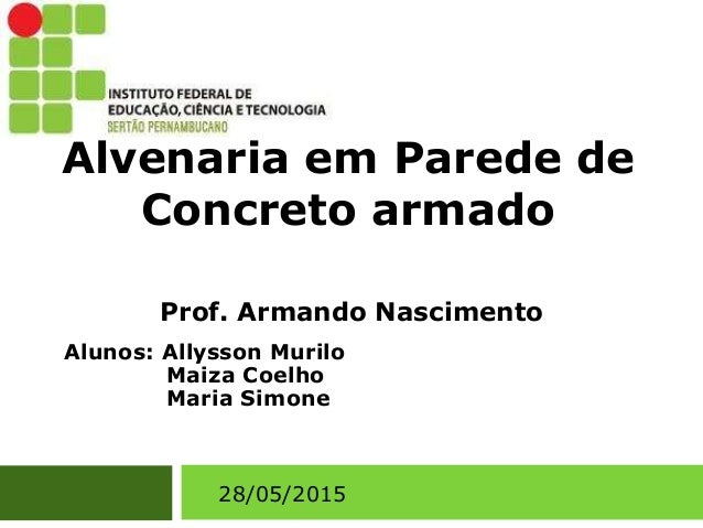 Alvenaria em Parede de Concreto armado 28/05/2015 Alunos: Allysson Murilo Maiza Coelho Maria Simone Prof. Armando Nascimen...