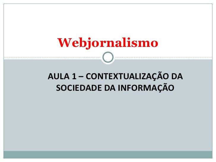 AULA 1 – CONTEXTUALIZAÇÃO DA SOCIEDADE DA INFORMAÇÃO Webjornalismo