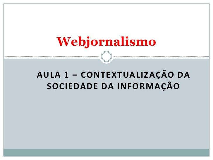 WebjornalismoAULA 1 – CONTEXTUALIZAÇÃO DA  SOCIEDADE DA INFORMAÇÃO