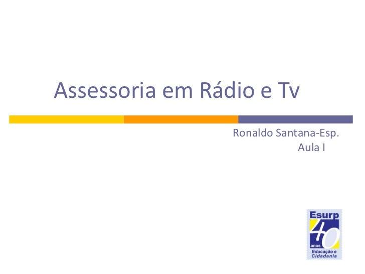 Assessoria em Rádio e Tv Ronaldo   Santana-Esp. Aula I