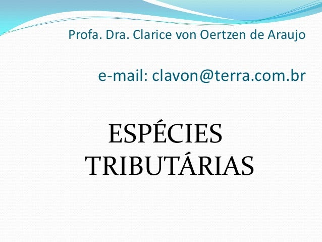 Profa. Dra. Clarice von Oertzen de Araujo     e-mail: clavon@terra.com.br   ESPÉCIES  TRIBUTÁRIAS