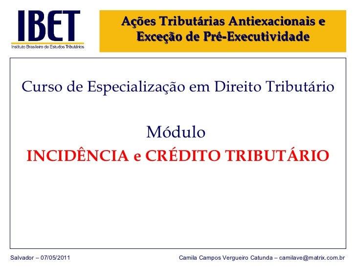 <ul><li>Curso de Especialização em Direito Tributário </li></ul><ul><li>Módulo   </li></ul><ul><li>INCIDÊNCIA e CRÉDITO TR...