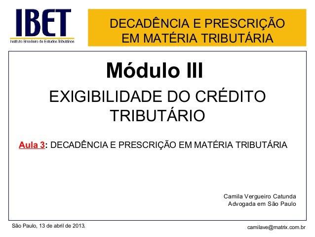 DECADÊNCIA E PRESCRIÇÃOEM MATÉRIA TRIBUTÁRIAMódulo IIIEXIGIBILIDADE DO CRÉDITOTRIBUTÁRIOAula 3: DECADÊNCIA E PRESCRIÇÃO EM...