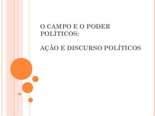 O CAMPO E O PODER  POLÍTICOS:  AÇÃO E DISCURSO POLÍTICOS