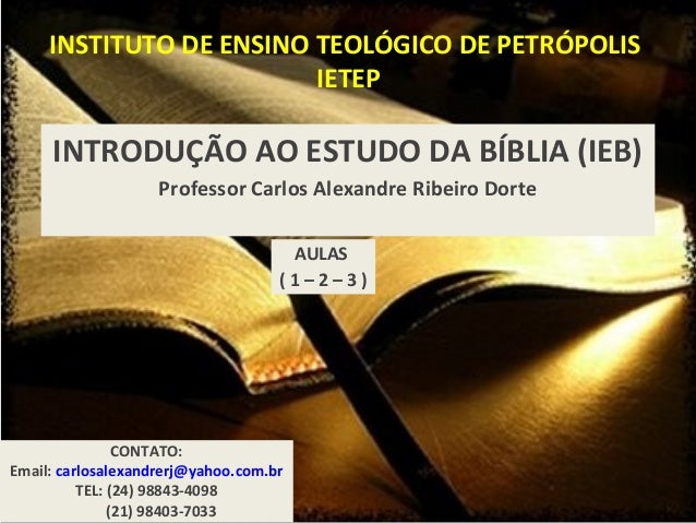 INSTITUTO DE ENSINO TEOLÓGICO DE PETRÓPOLIS IETEP INTRODUÇÃO AO ESTUDO DA BÍBLIA (IEB) Professor Carlos Alexandre Ribeiro ...