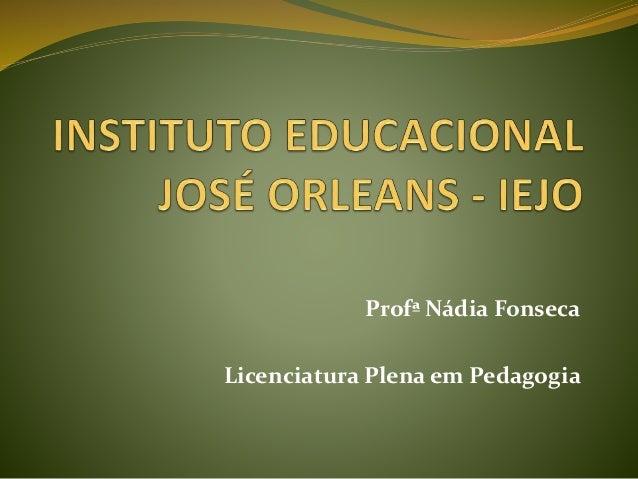 Profª Nádia Fonseca  Licenciatura Plena em Pedagogia