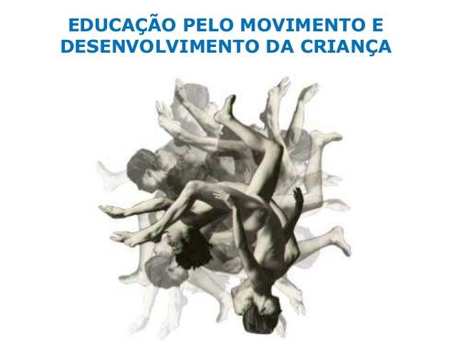 1 EDUCAÇÃO PELO MOVIMENTO E DESENVOLVIMENTO DA CRIANÇA