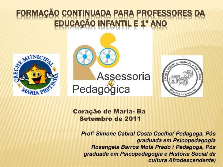 FORMAÇÃO CONTINUADA PARA PROFESSORES DA       EDUCAÇÃO INFANTIL E 1º ANO           Coração de Maria- Ba            Setembr...