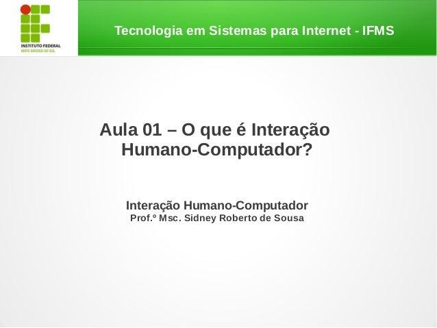 Tecnologia em Sistemas para Internet - IFMSAula 01 – O que é Interação  Humano-Computador?   Interação Humano-Computador  ...