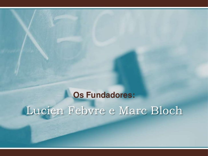 Os Fundadores:Lucien Febvre e Marc Bloch