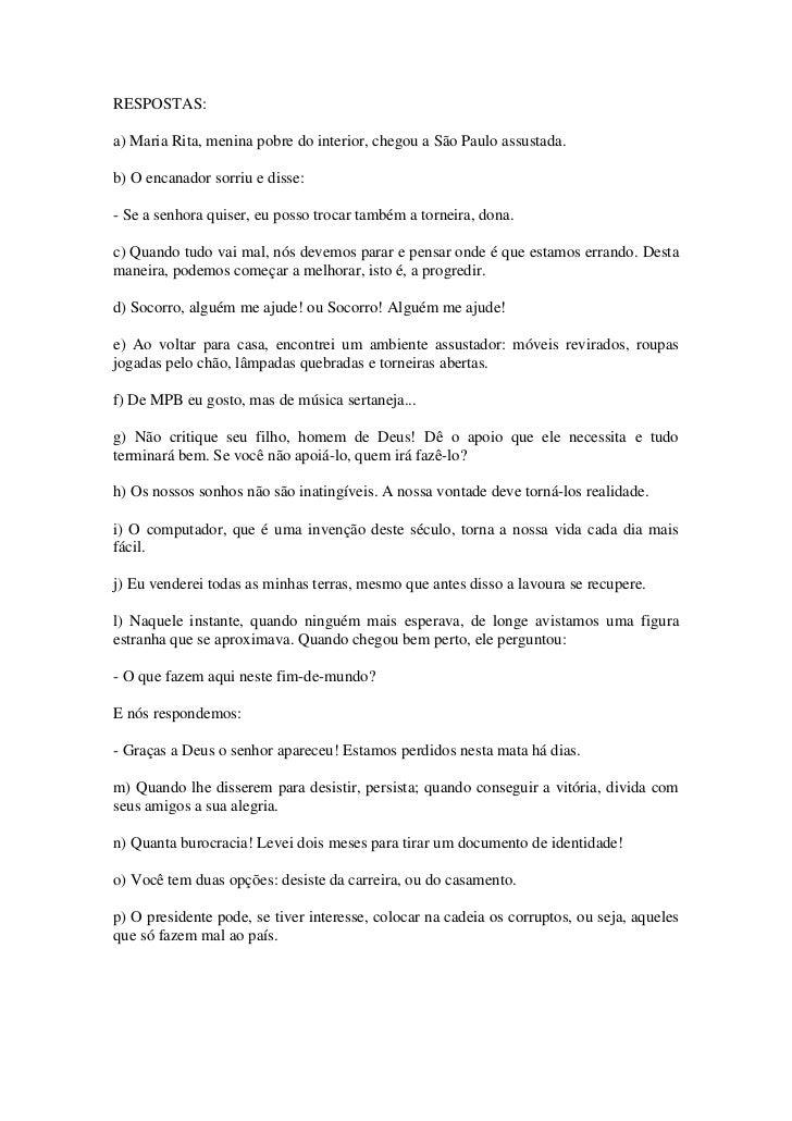 RESPOSTAS:<br />a) Maria Rita, menina pobre do interior, chegou a São Paulo assustada.<br />b) O encanador sorriu e disse:...