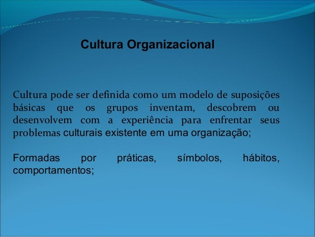Cultura OrganizacionalCultura pode ser definida como um modelo de suposiçõesbásicas que os grupos inventam, descobrem oude...