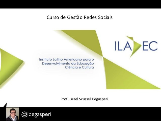 Curso  de  Gestão  Redes  Sociais   Prof.  Israel  Scussel  Degasperi
